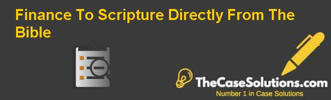 Finance To Scripture Directly From The Bible Case Solution