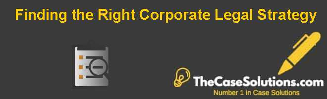 Finding the Right Corporate Legal Strategy Case Solution