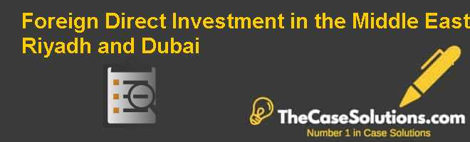 Foreign Direct Investment in the Middle East: Riyadh and Dubai Case Solution