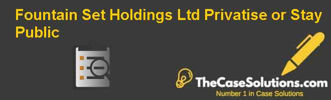 Fountain Set (Holdings) Ltd.: Privatise or Stay Public Case Solution
