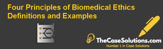 Four Principles of Biomedical Ethics: Definitions and Examples Case Solution