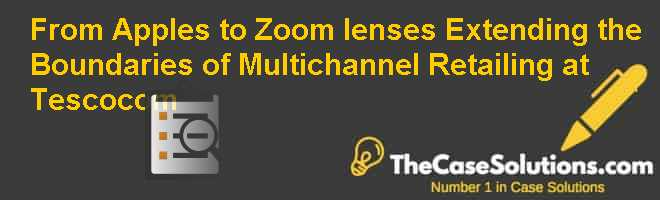 From A(pples) to Z(oom lenses) – Extending the Boundaries of Multichannel Retailing at Tesco.com Case Solution
