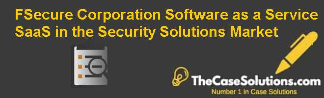 F-Secure Corporation: Software as a Service (SaaS) in the Security Solutions Market Case Solution