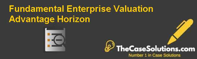 Fundamental Enterprise Valuation: Advantage Horizon Case Solution