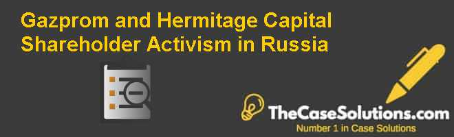 Gazprom and Hermitage Capital: Shareholder Activism in