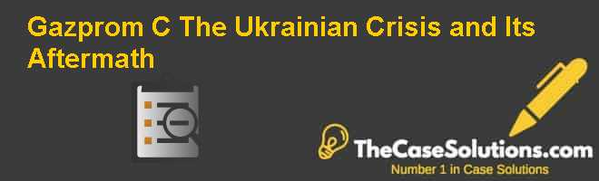 Gazprom (C): The Ukrainian Crisis and Its Aftermath Case Solution