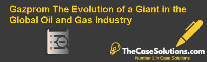 Gazprom: The Evolution of a Giant in the Global Oil and Gas Industry Case Solution