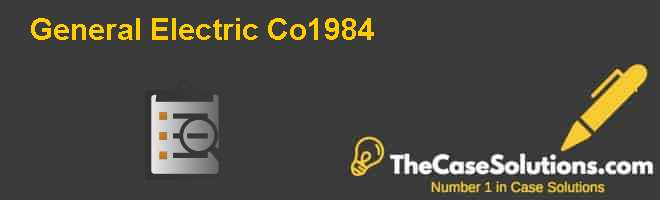 General Electric Co.–1984 Case Solution