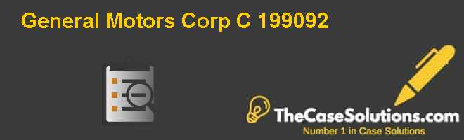 General Motors Corp. (C): 1990-92 Case Solution