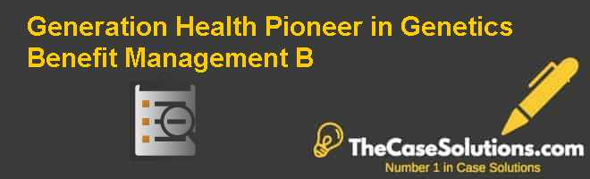Generation Health: Pioneer in Genetics Benefit Management (B) Case Solution