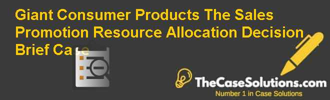 Giant Consumer Products: The Sales Promotion Resource Allocation Decision (Brief Case) Case Solution