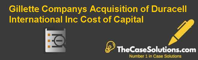 Gillette Company's Acquisition of Duracell International Inc. – Cost of Capital Case Solution