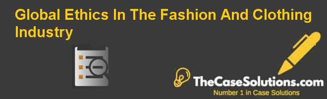 Global Ethics In The Fashion And Clothing Industry Case Solution