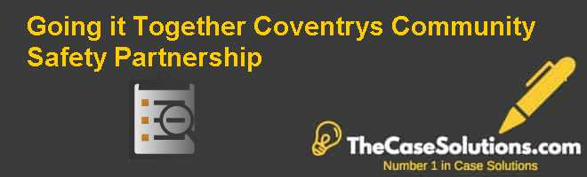 Going it Together: Coventrys Community Safety Partnership Case Solution