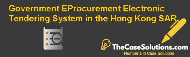 Government E-Procurement: Electronic Tendering System in the Hong Kong SAR Case Solution