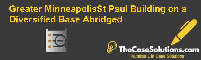 Greater Minneapolis-St. Paul: Building on a Diversified Base (Abridged) Case Solution