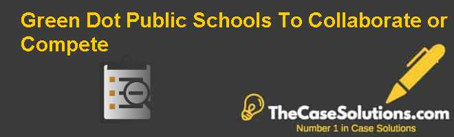 Green Dot Public Schools: To Collaborate or Compete Case Solution
