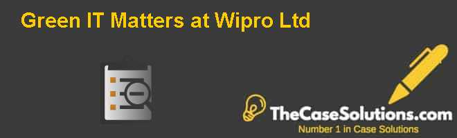 Green IT Matters at Wipro Ltd. Case Solution