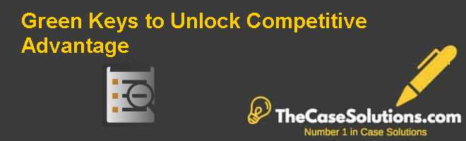 Green Keys to Unlock Competitive Advantage Case Solution