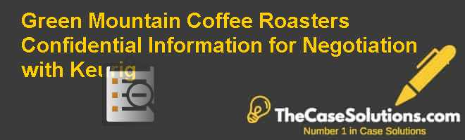 Green Mountain Coffee Roasters: Confidential Information for Negotiation with Keurig Case Solution