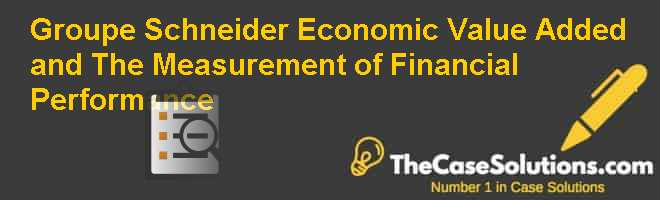 Groupe Schneider: Economic Value Added and The Measurement of Financial Performance Case Solution