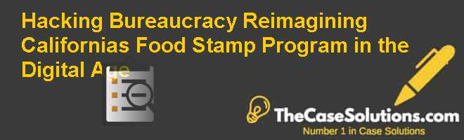 Hacking Bureaucracy: Reimagining California's Food Stamp Program in the Digital Age Case Solution