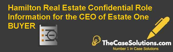 Hamilton Real Estate: Confidential Role Information for the CEO of Estate One (BUYER) Case Solution