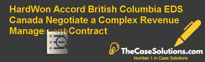 Hard-Won Accord: British Columbia & EDS Canada Negotiate a Complex Revenue Management Contract Case Solution