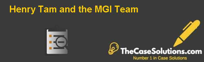 Henry Tam and the MGI Team Case Solution
