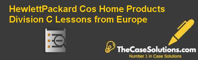 Hewlett-Packard Co.s Home Products Division (C): Lessons from Europe Case Solution