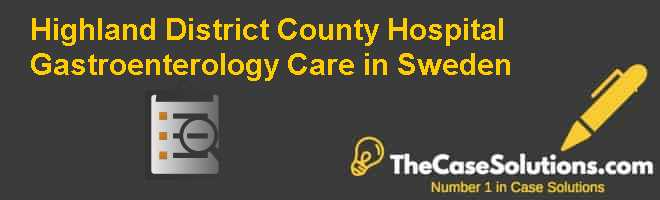 Highland District County Hospital: Gastroenterology Care in Sweden Case Solution