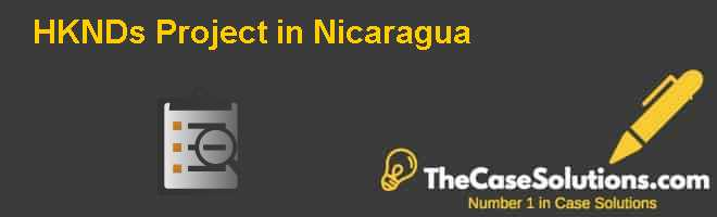 HKNDs Project in Nicaragua Case Solution