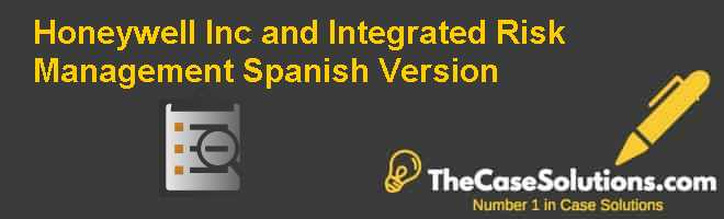 Honeywell, Inc. and Integrated Risk Management, Spanish Version Case Solution