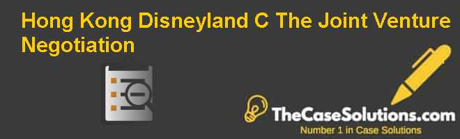 Hong Kong Disneyland (C): The Joint Venture Negotiation Case Solution