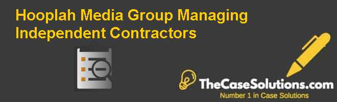 Hooplah Media Group: Managing Independent Contractors Case Solution