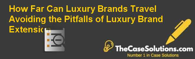 How Far Can Luxury Brands Travel Avoiding the Pitfalls of Luxury Brand Extension Case Solution