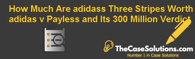 How Much Are adidas's Three Stripes Worth? adidas v. Payless and Its $300 Million Verdict Case Solution