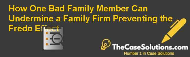 How One Bad Family Member Can Undermine a Family Firm: Preventing the Fredo Effect Case Solution