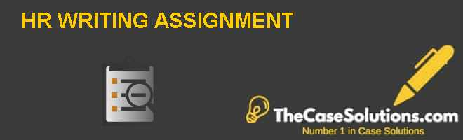 HR WRITING ASSIGNMENT Case Solution