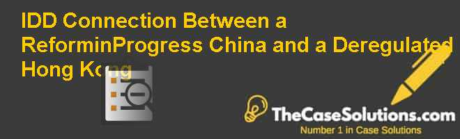 IDD Connection Between a Reform-in-Progress China and a Deregulated Hong Kong Case Solution