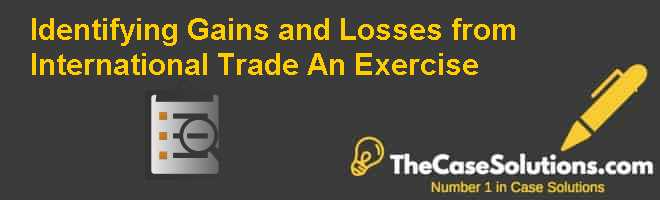Identifying Gains and Losses from International Trade: An Exercise Case Solution