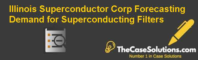 Illinois Superconductor Corp.: Forecasting Demand for Superconducting Filters Case Solution