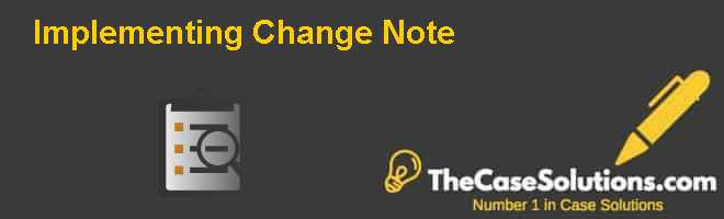 Implementing Change: Note Case Solution