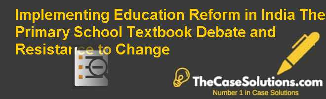 Implementing Education Reform in India: The Primary School Textbook Debate and Resistance to Change Case Solution