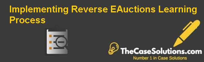 Implementing Reverse E-Auctions: Learning Process Case Solution