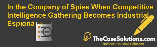 In the Company of Spies: When Competitive Intelligence Gathering Becomes Industrial Espionage Case Solution