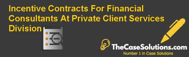 Incentive Contracts For Financial Consultants  At Private  Client  Services  Division Case Solution