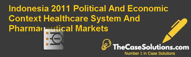 Indonesia 2011: Political And Economic Context, Healthcare System And Pharmaceutical Markets Case Solution