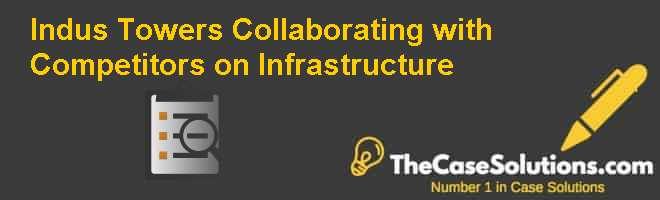Indus Towers: Collaborating with Competitors on Infrastructure Case Solution