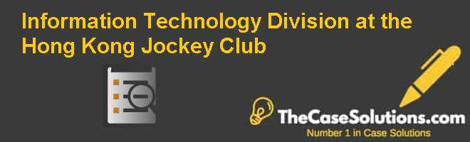 Information Technology Division at the Hong Kong Jockey Club Case Solution